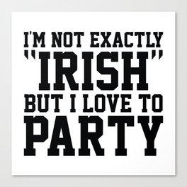 I'm Not Exactly Irish Canvas Print