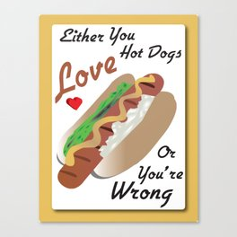 Hot Dog Kitchen Graphic Art Poster Either You Love Hot Dogs Or You're Wrong Canvas Print
