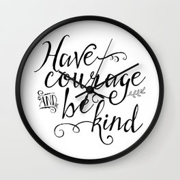 Have Courage and Be Kind (BW) Wall Clock