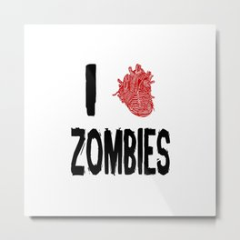 I Love Zombies with a Heart to replace the word Love Metal Print