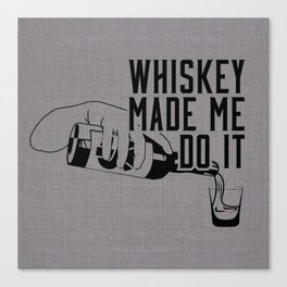 WHISKEY MADE ME DO IT - PARTY Canvas Print