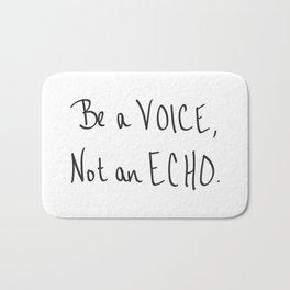Be a Voice, Not an Echo. Quote Bath Mat