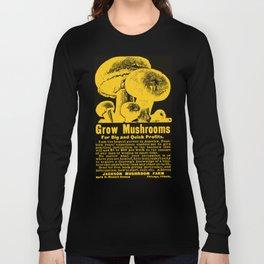 Grow Mushrooms! Long Sleeve T-shirt