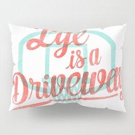 Life Is a Driveway Pillow Sham