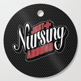 Just Nursing Around Cutting Board