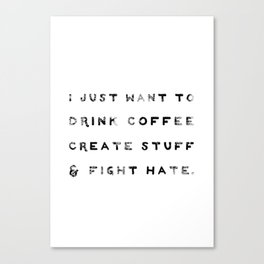 I Just Want to Fight Hate Canvas Print