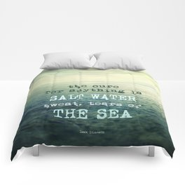 The cure for anything is salt water, sweat, tears, or the sea.    Dinesen Comforters