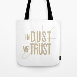 in dust we trust Tote Bag