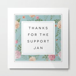 Thanks for the support Jan! Metal Print