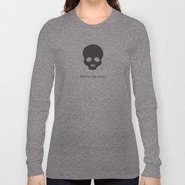 Bad to the bone. Long Sleeve T-shirt