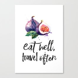 Fig - eat well, travell often Canvas Print