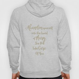 Abandon yourself into the hand of Mary - She will take care of you - Our Lady of the Navigators Hoody