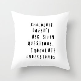 Chocolate Doesn't Ask Silly Questions black and white modern typographic poster wall art home decor Throw Pillow