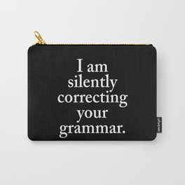 I am silently correcting your grammar (Black & White) Carry-All Pouch