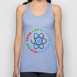 THINK LIKE A PROTON AND STAY POSITIVE Unisex Tank Top