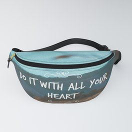 Do it with all your heart Fanny Pack
