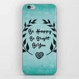 Be happy Be bright Be you Daily Inspirational Quote iPhone Skin