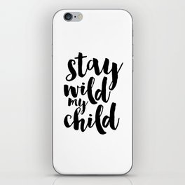 Stay Wild My Child, Kids Gift,Nursery Decor,Quote Prints,Typography Poster,Kids Room Decor iPhone Skin