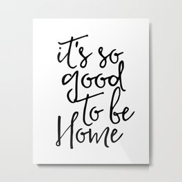 Inspirational Quote It's So Good To Be Home Printable Quote Print Typography Print Quote Wall Quote Metal Print