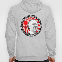 """Mr Miyagi said: """"It's ok to lose to opponent. It's never okay to lose to fear"""" Hoody"""