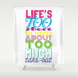 Life's too short Shower Curtain