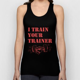 I Train Your Trainer - Funny Workout Unisex Tank Top