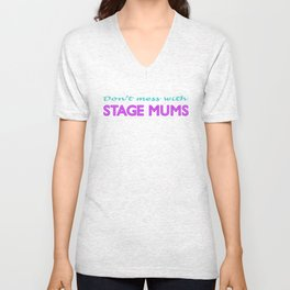 Don't Mess With Stage Mums Unisex V-Neck