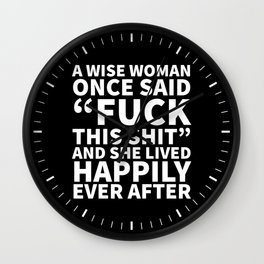 A Wise Woman Once Said Fuck This Shit (Black) Wall Clock