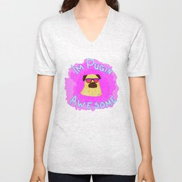 I'm Pug'in Awesome! Unisex V-Neck