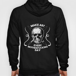 Make Art Every Motherfucking Day (white on black) Hoody