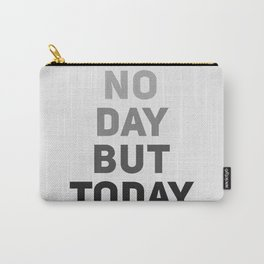 No Day But Today Carry-All Pouch