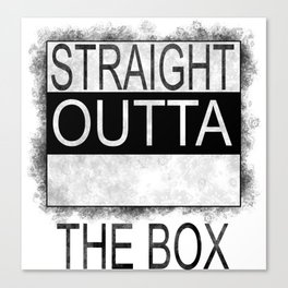 Straight outta the box Canvas Print