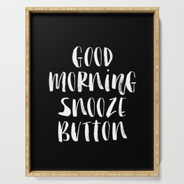 Good Morning Snooze Button black-white typography poster black and white bedroom wall home decor Serving Tray