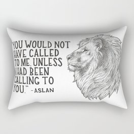 Aslan - You would not have called to me unless I had been calling to you Rectangular Pillow