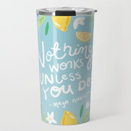 Nothing Works Unless You Do - Maya Angelou Quote hand lettering Travel Mug