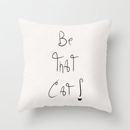 Be That Cat! Throw Pillow