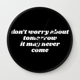 don't worry about tomorrow Wall Clock