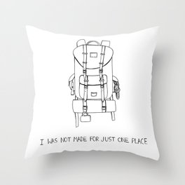 I was Not Made for Just One Place Throw Pillow