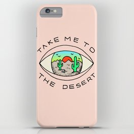 TAKE ME TO THE DESERT iPhone Case