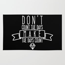 Don't count the days Make the days count Rug