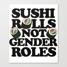 Sushi Rolls not Gender Roles Canvas Print