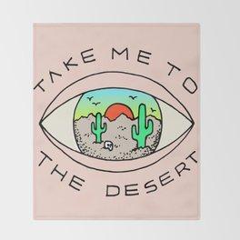 TAKE ME TO THE DESERT Throw Blanket