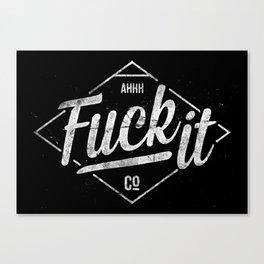 Fuck It! Canvas Print