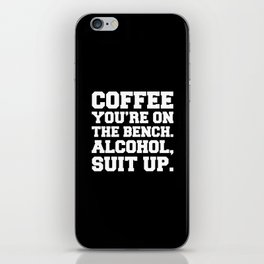 Alcohol, Suit Up Funny Quote iPhone Skin