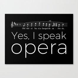 Yes, I speak opera (tenor) Canvas Print