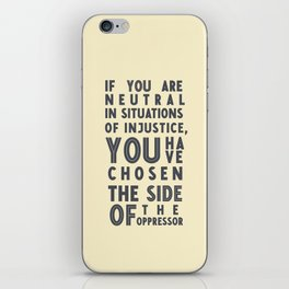 If you are neutral in situations of injustice, Desmond Tutu quote, civil rights, peace, freedom iPhone Skin