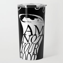 I am not your foot Travel Mug