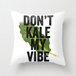 Don't Kale My Vibe Throw Pillow