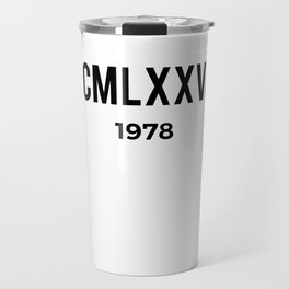 MCMLXXVIII   1978 Birthday Shirt Travel Mug