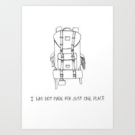 I was Not Made for Just One Place Art Print
